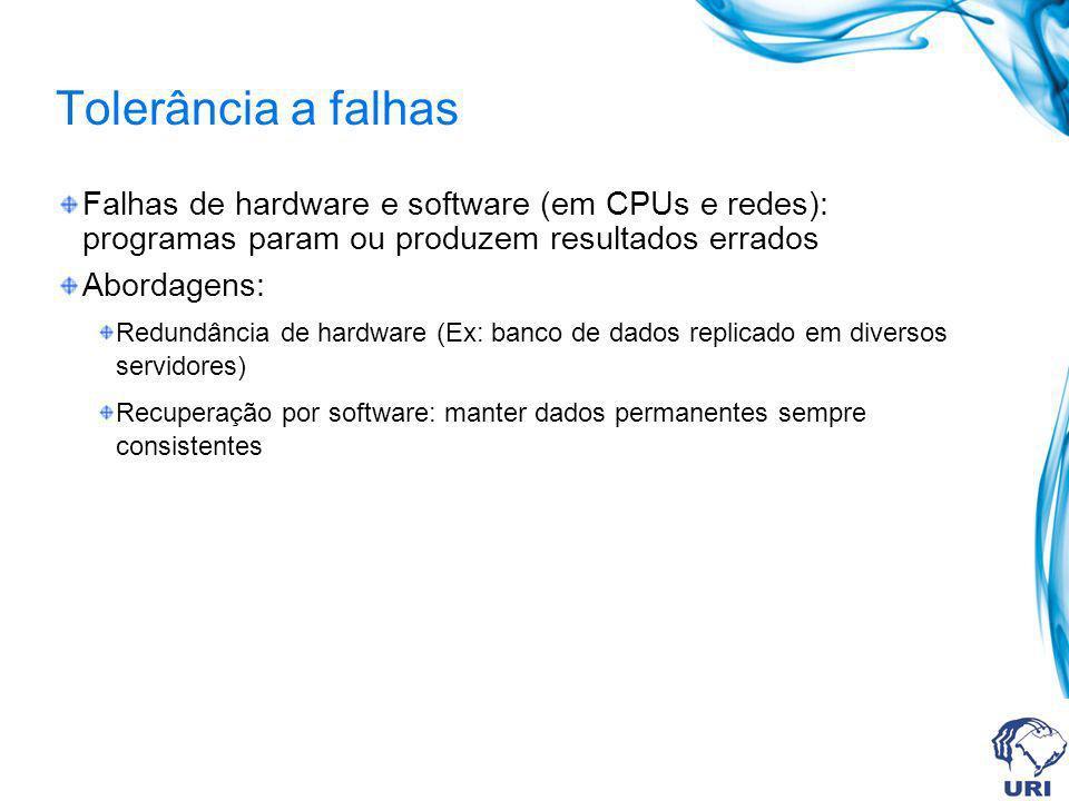 Tolerância a falhas Falhas de hardware e software (em CPUs e redes): programas param ou produzem resultados errados.