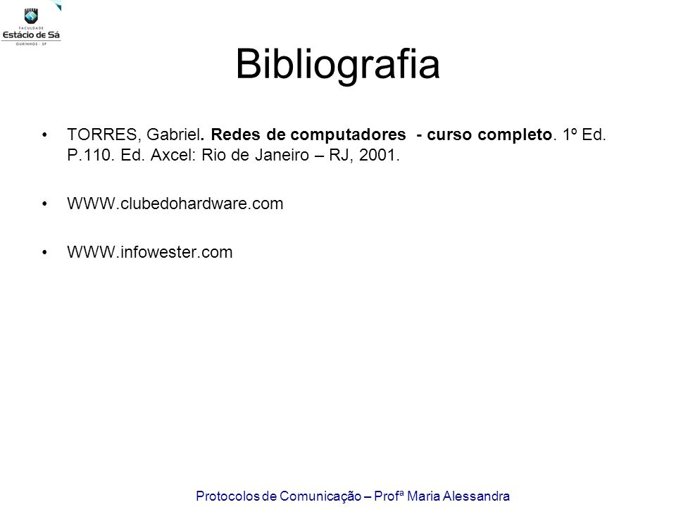 Bibliografia TORRES, Gabriel. Redes de computadores - curso completo. 1º Ed. P.110. Ed. Axcel: Rio de Janeiro – RJ, 2001.