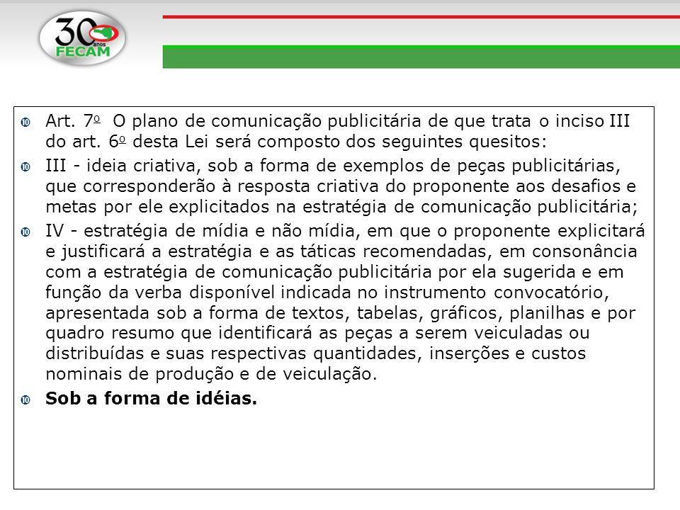 Art. 7o O plano de comunicação publicitária de que trata o inciso III do art. 6o desta Lei será composto dos seguintes quesitos: