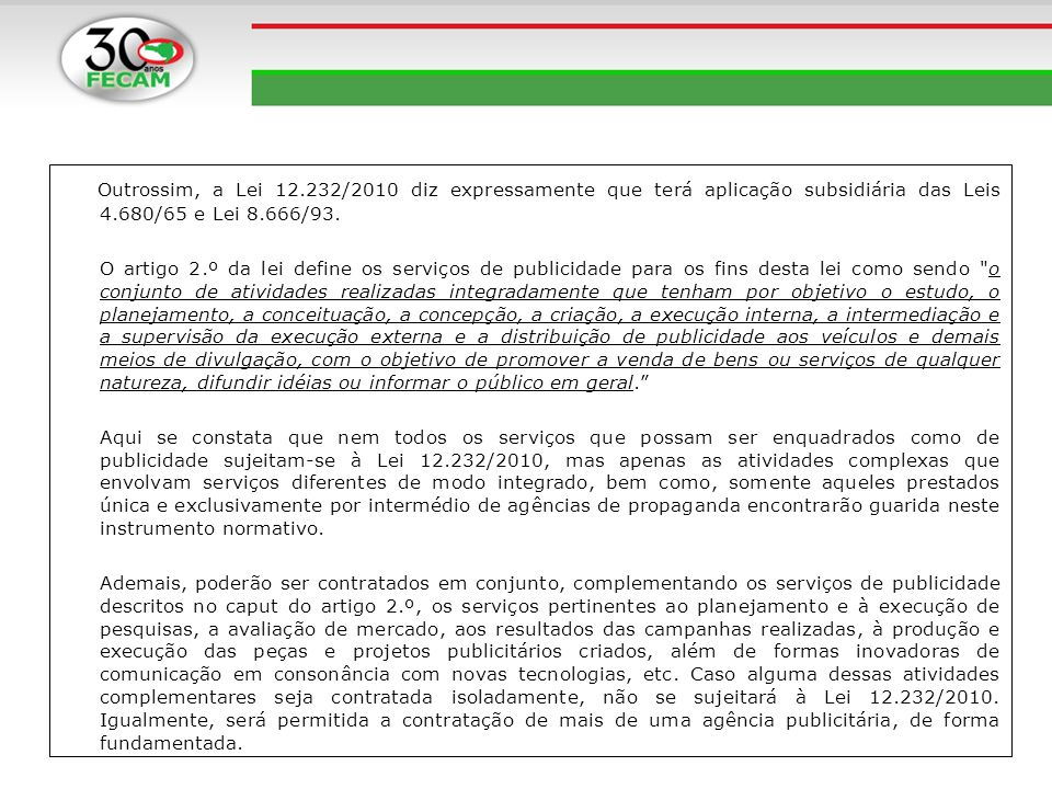 Outrossim, a Lei 12.232/2010 diz expressamente que terá aplicação subsidiária das Leis 4.680/65 e Lei 8.666/93.