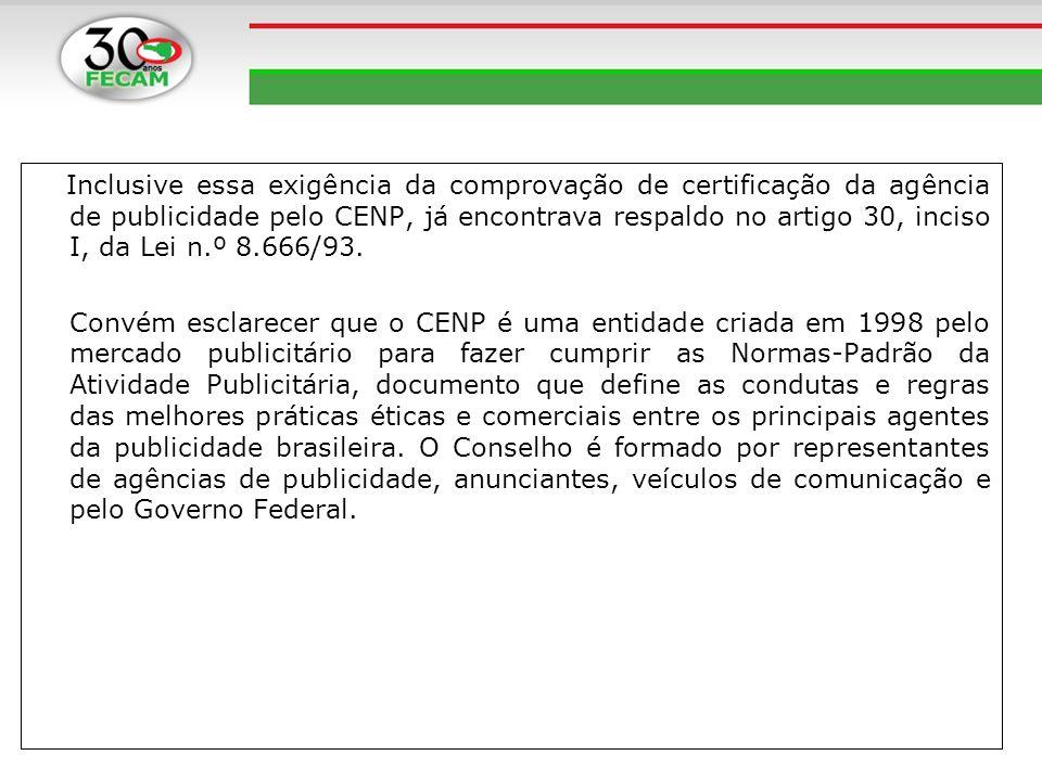 Inclusive essa exigência da comprovação de certificação da agência de publicidade pelo CENP, já encontrava respaldo no artigo 30, inciso I, da Lei n.º 8.666/93.