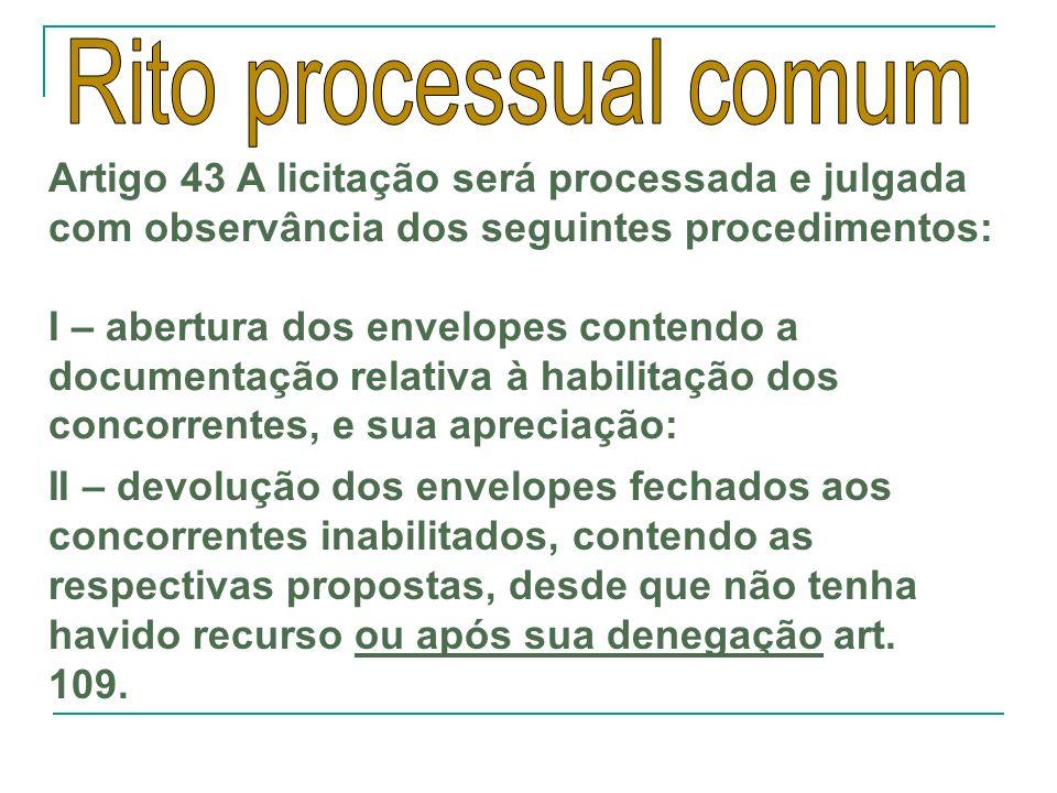 Rito processual comum Artigo 43 A licitação será processada e julgada com observância dos seguintes procedimentos: