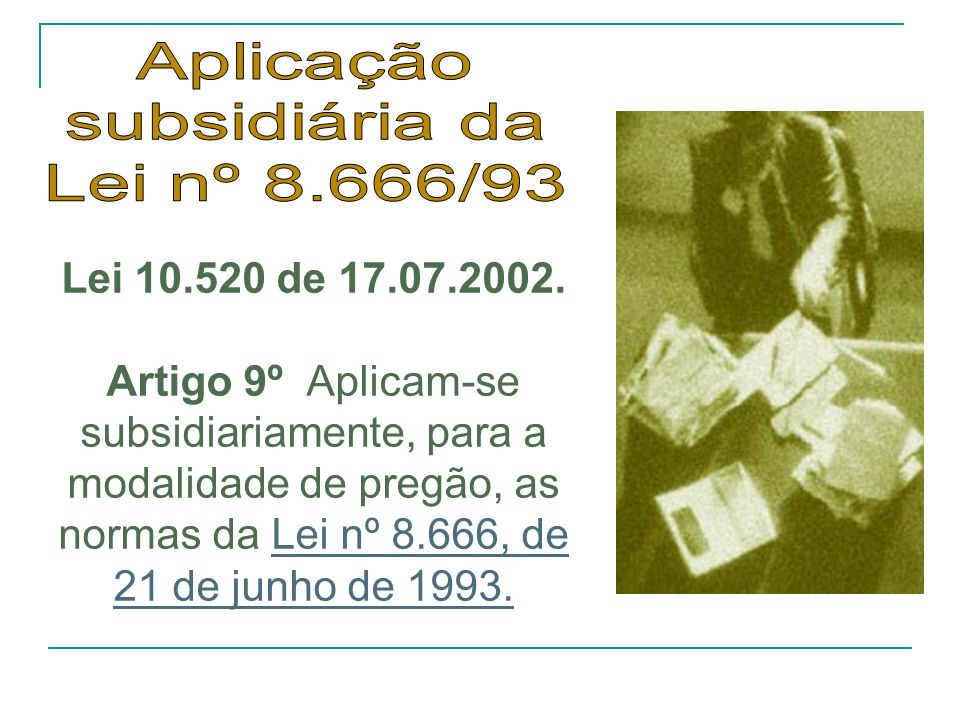 Aplicação subsidiária da Lei nº 8.666/93 Lei 10.520 de 17.07.2002.