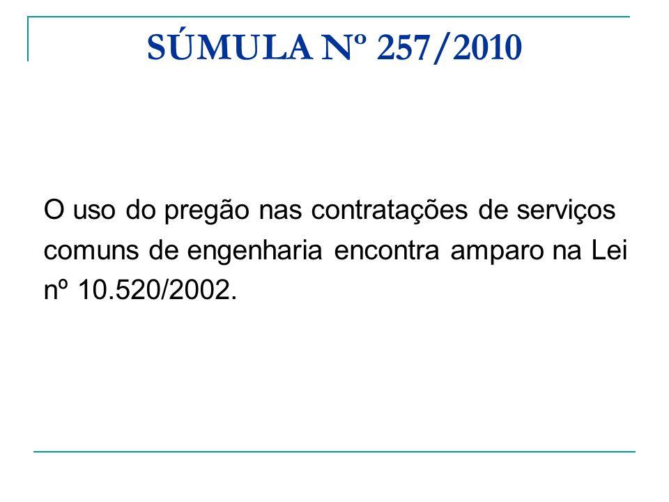 SÚMULA Nº 257/2010 O uso do pregão nas contratações de serviços comuns de engenharia encontra amparo na Lei nº 10.520/2002.