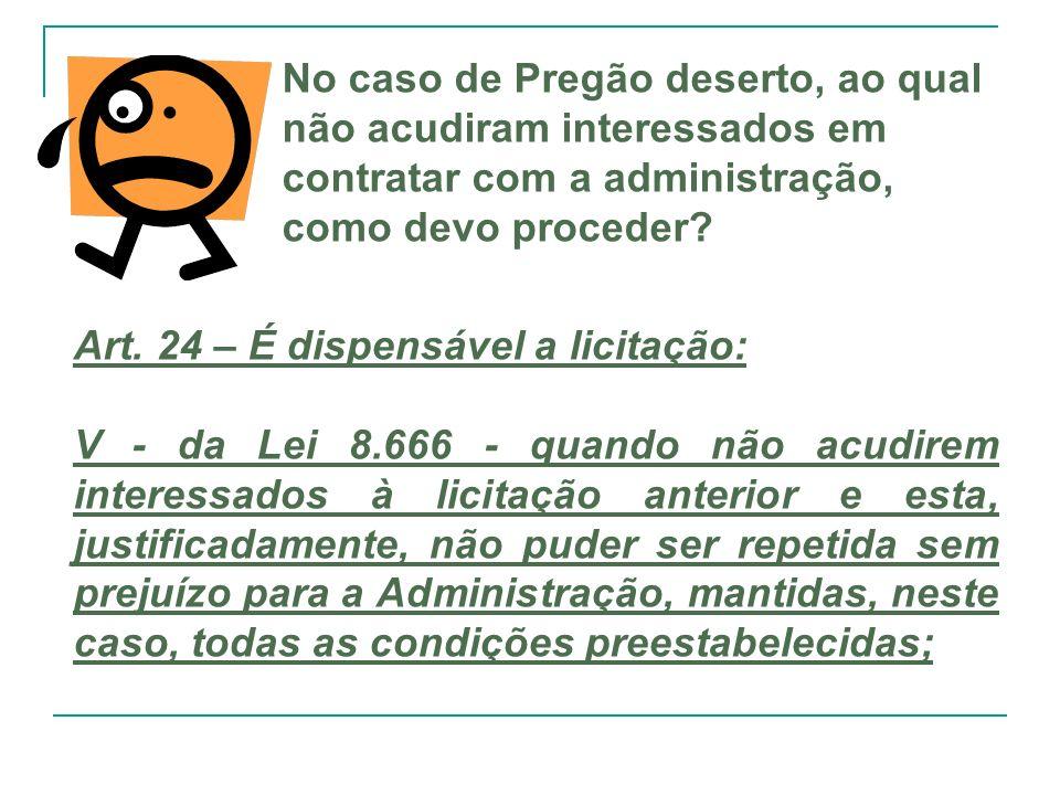 No caso de Pregão deserto, ao qual não acudiram interessados em contratar com a administração, como devo proceder