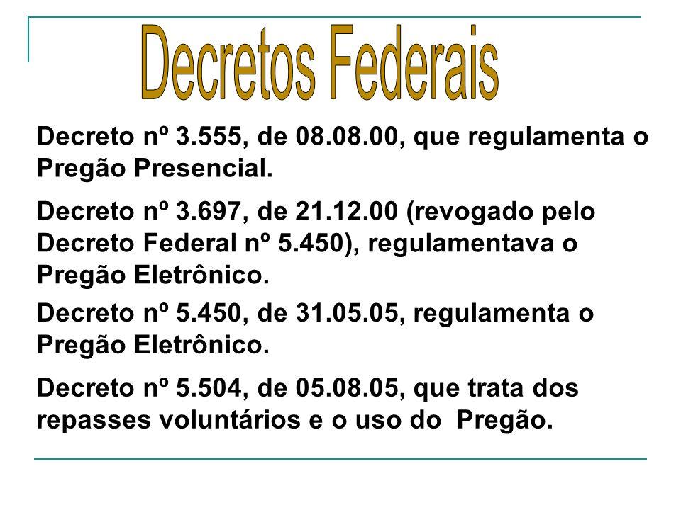 Decretos Federais Decreto nº 3.555, de 08.08.00, que regulamenta o Pregão Presencial.