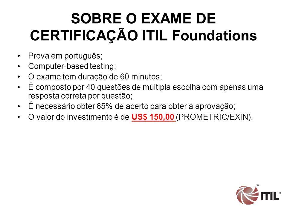 SOBRE O EXAME DE CERTIFICAÇÃO ITIL Foundations