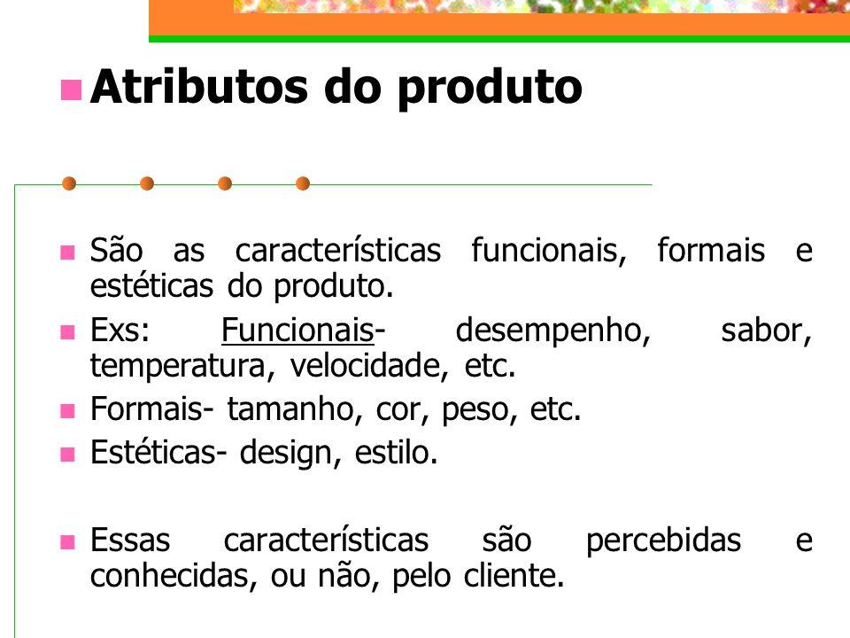 Atributos do produto São as características funcionais, formais e estéticas do produto.
