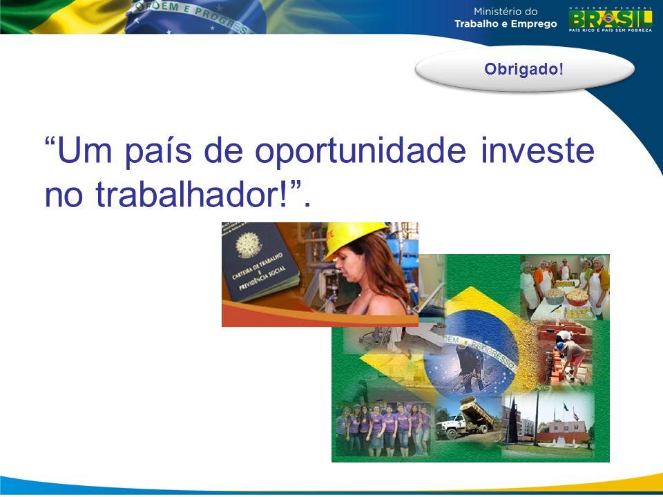 Um país de oportunidade investe no trabalhador! .
