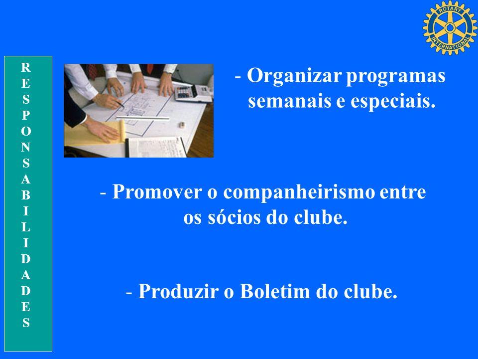 Promover o companheirismo entre Produzir o Boletim do clube.