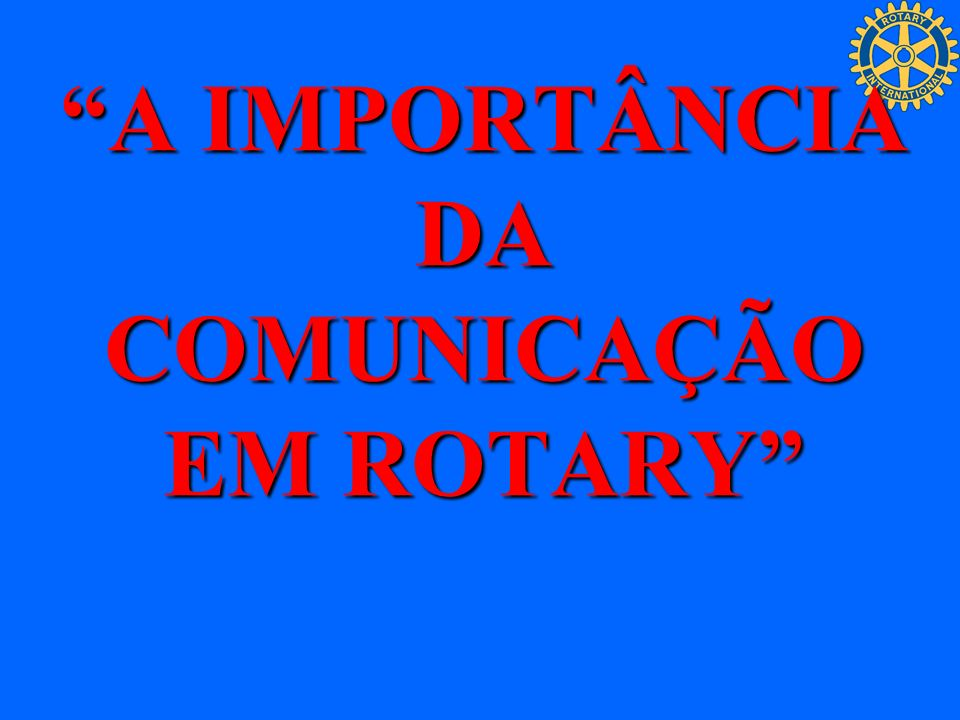 A IMPORTÂNCIA DA COMUNICAÇÃO EM ROTARY
