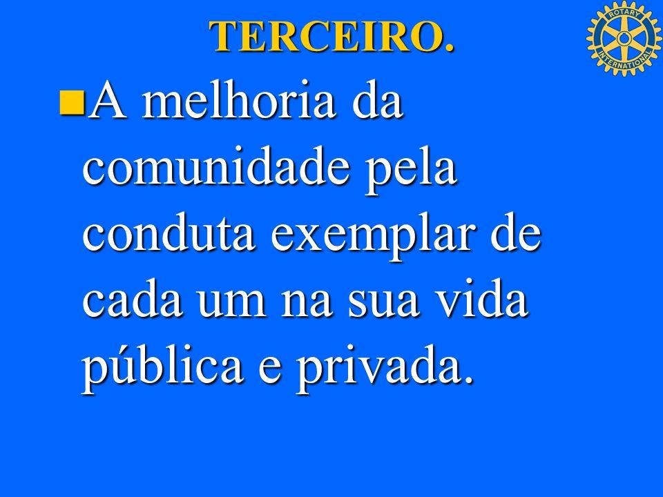 TERCEIRO. A melhoria da comunidade pela conduta exemplar de cada um na sua vida pública e privada.