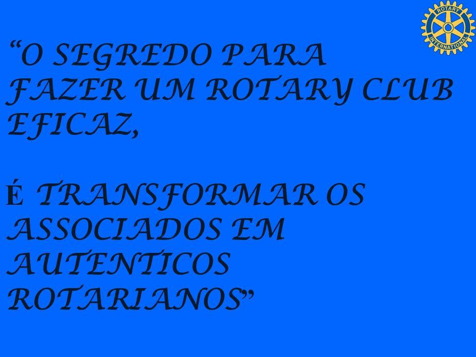 O SEGREDO PARA FAZER UM ROTARY CLUB EFICAZ, É TRANSFORMAR OS.