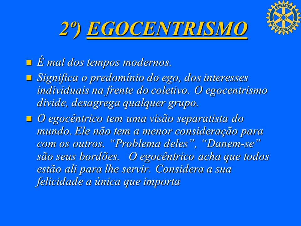 2º) EGOCENTRISMO É mal dos tempos modernos.