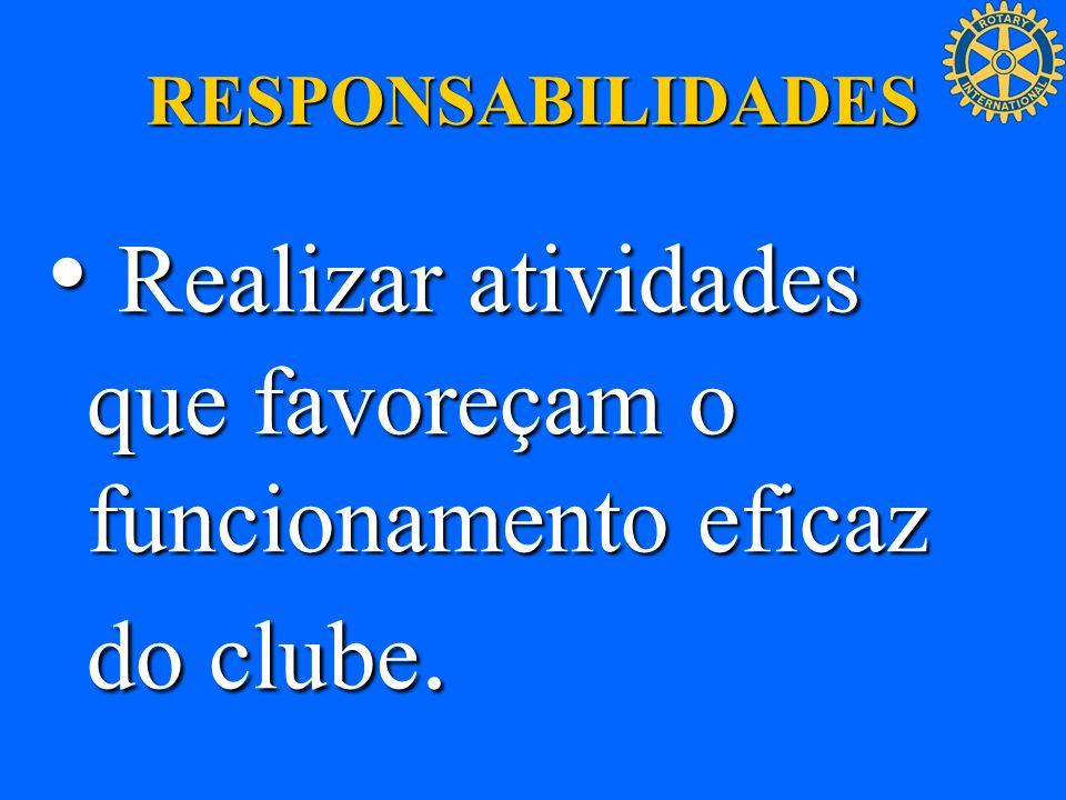 • Realizar atividades que favoreçam o funcionamento eficaz do clube.