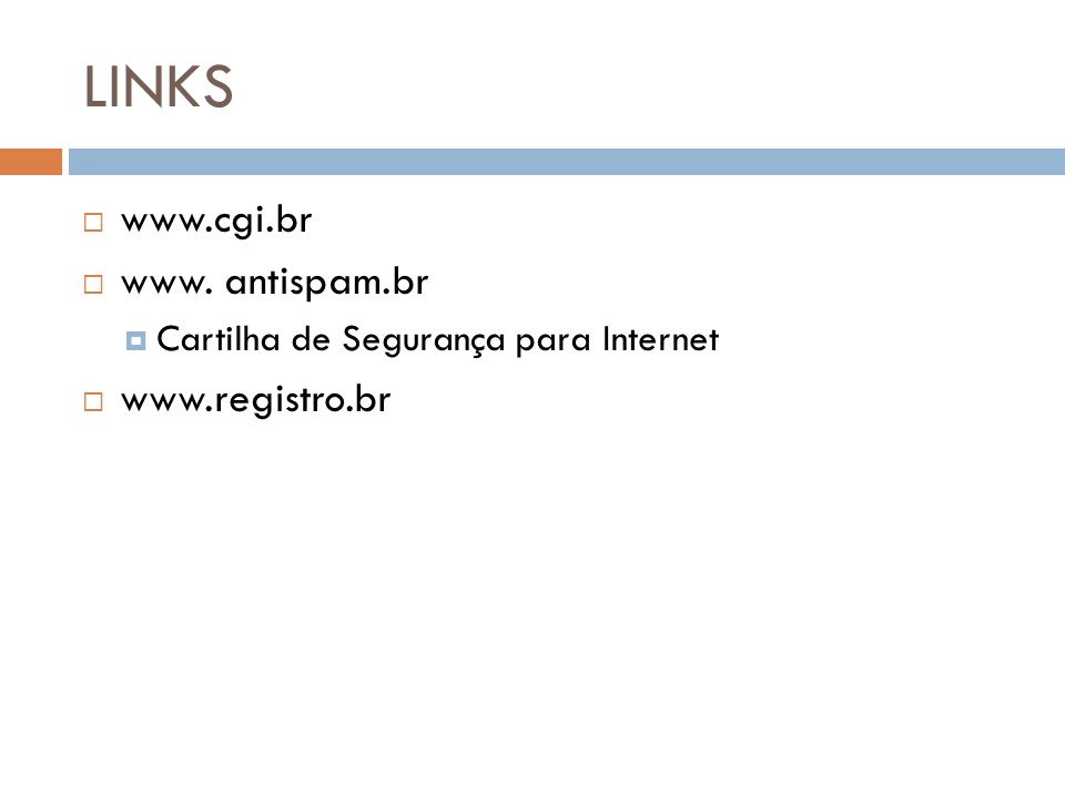 LINKS www.cgi.br www. antispam.br www.registro.br