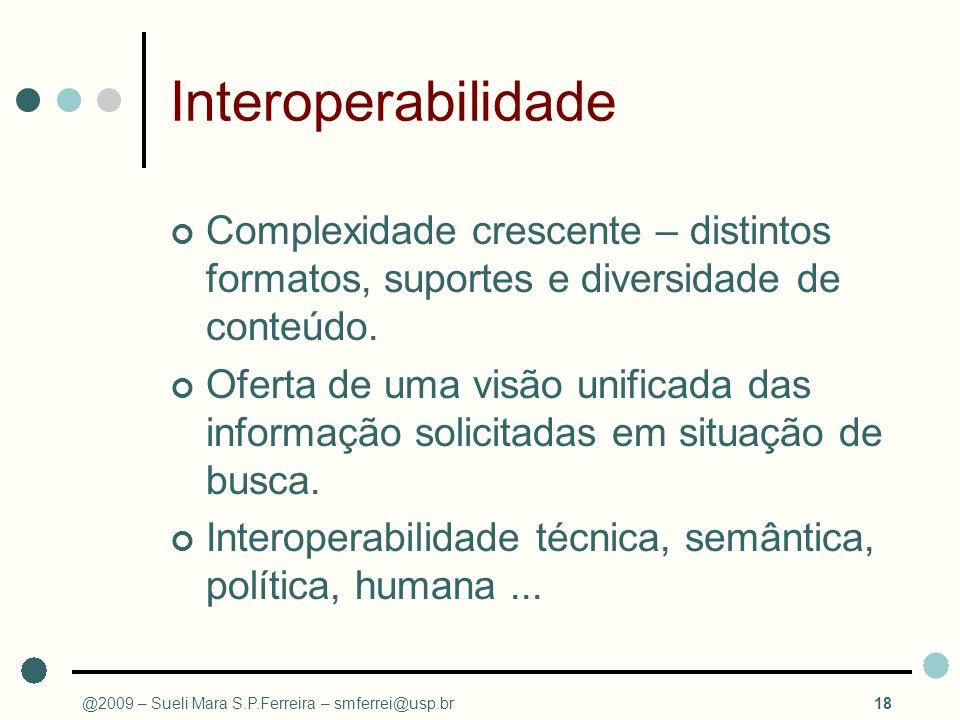 Interoperabilidade Complexidade crescente – distintos formatos, suportes e diversidade de conteúdo.