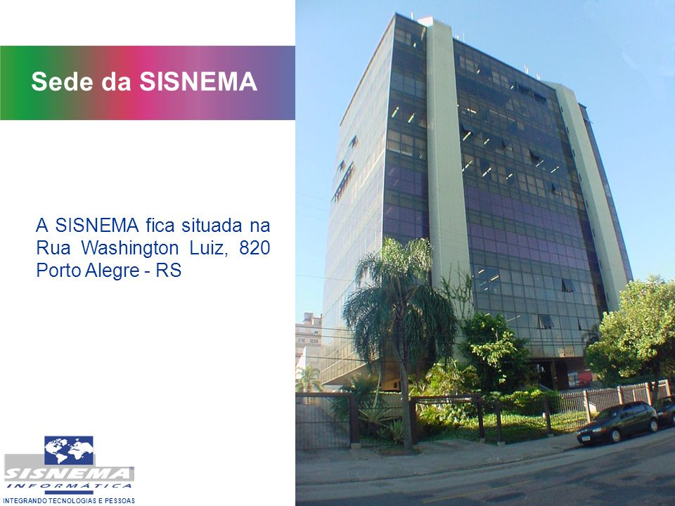 Sede da SISNEMA A SISNEMA fica situada na Rua Washington Luiz, 820 Porto Alegre - RS