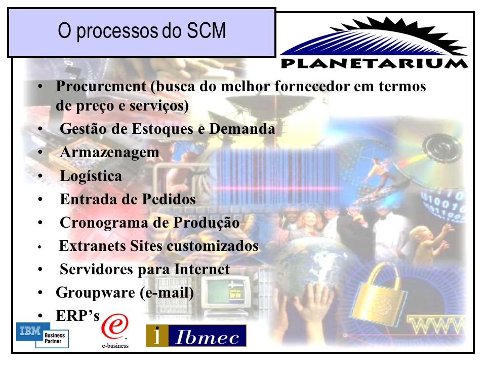 O processos do SCM Procurement (busca do melhor fornecedor em termos de preço e serviços) Gestão de Estoques e Demanda.
