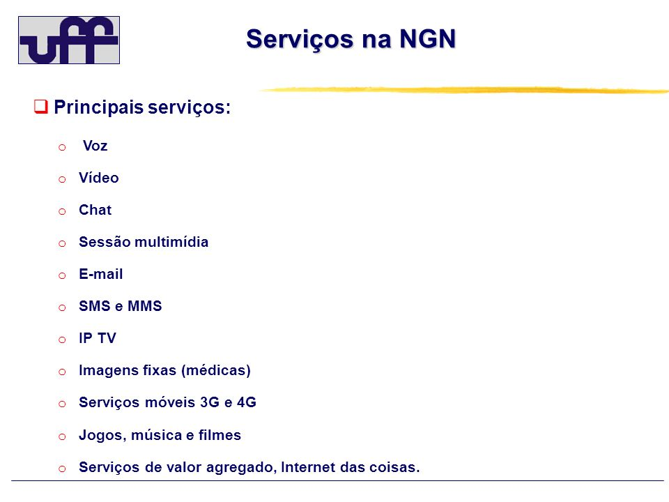 Serviços na NGN Principais serviços: Voz Vídeo Chat Sessão multimídia