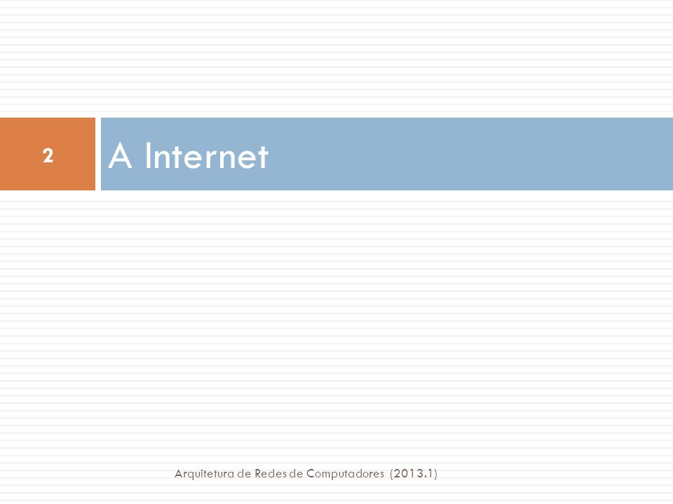 A Internet Arquitetura de Redes de Computadores (2013.1)