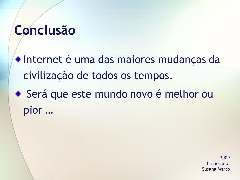Conclusão Internet é uma das maiores mudanças da civilização de todos os tempos. Será que este mundo novo é melhor ou pior …