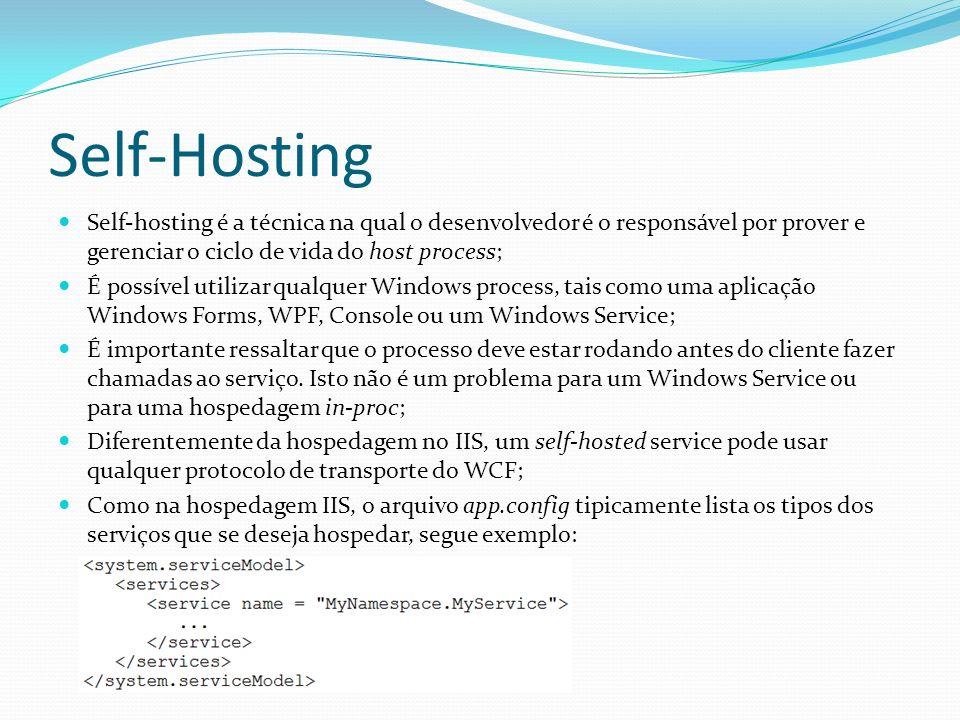 Self-Hosting Self-hosting é a técnica na qual o desenvolvedor é o responsável por prover e gerenciar o ciclo de vida do host process;
