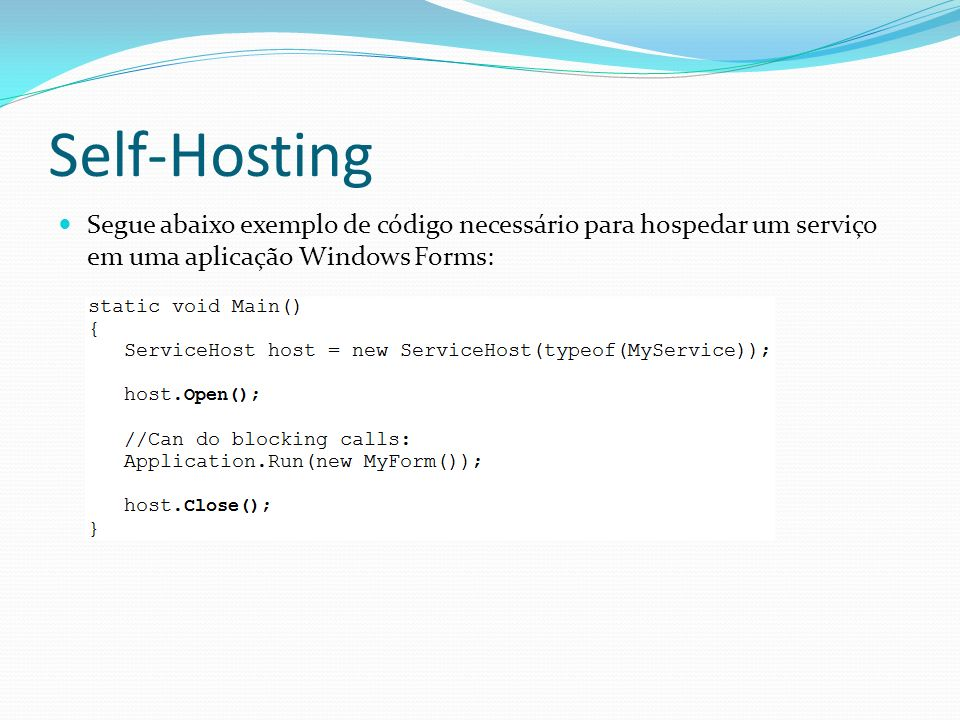 Self-Hosting Segue abaixo exemplo de código necessário para hospedar um serviço em uma aplicação Windows Forms: