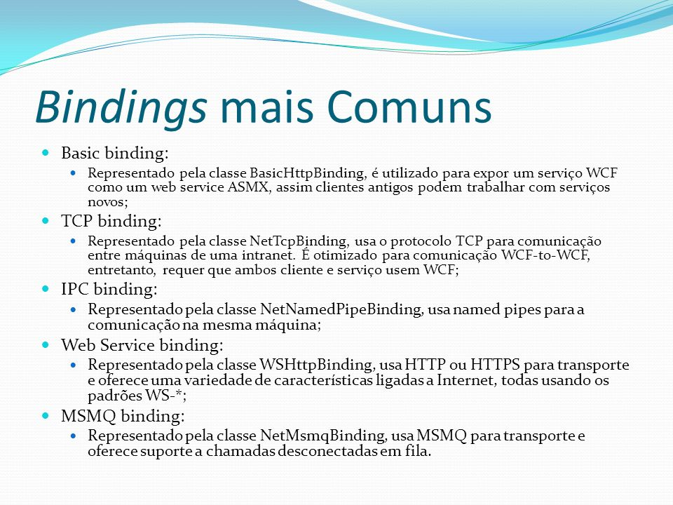 Bindings mais Comuns Basic binding: TCP binding: IPC binding: