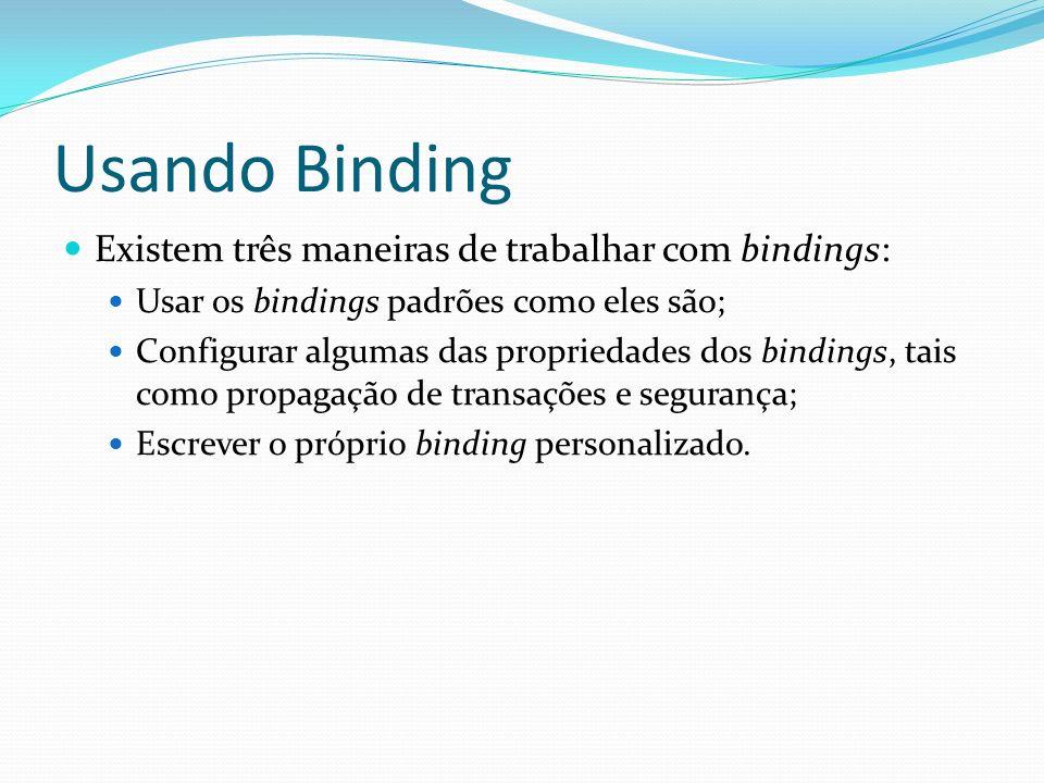 Usando Binding Existem três maneiras de trabalhar com bindings: