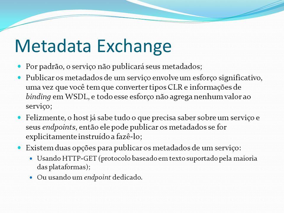 Metadata Exchange Por padrão, o serviço não publicará seus metadados;