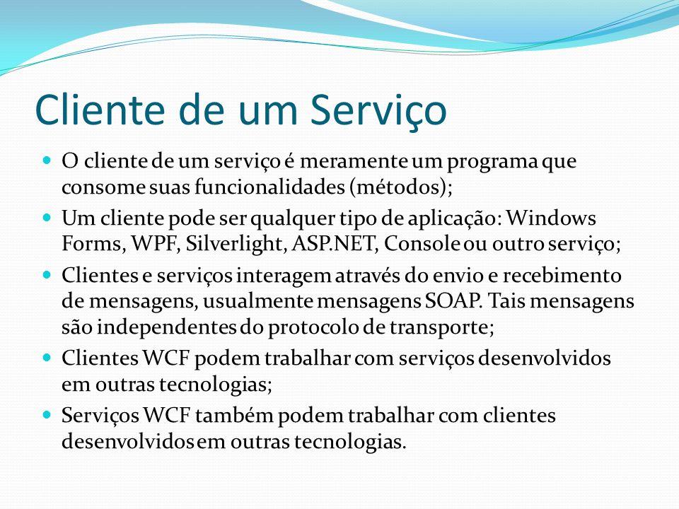 Cliente de um Serviço O cliente de um serviço é meramente um programa que consome suas funcionalidades (métodos);