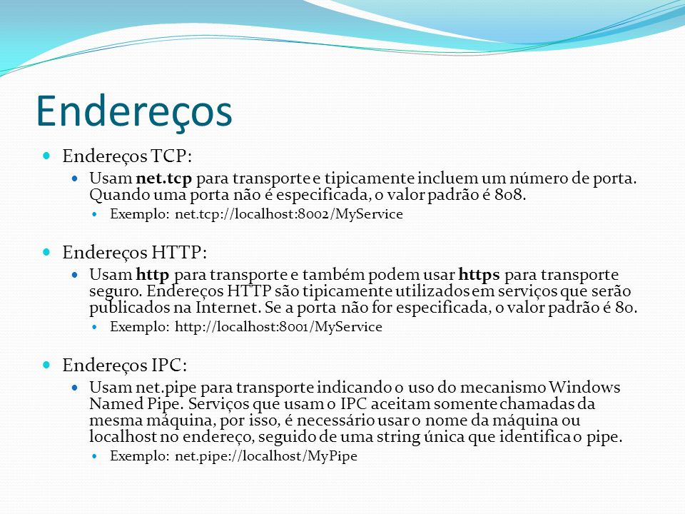 Endereços Endereços TCP: Endereços HTTP: Endereços IPC: