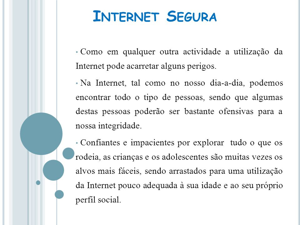Internet Segura Como em qualquer outra actividade a utilização da Internet pode acarretar alguns perigos.