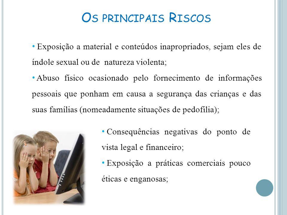 Os principais Riscos Exposição a material e conteúdos inapropriados, sejam eles de índole sexual ou de natureza violenta;