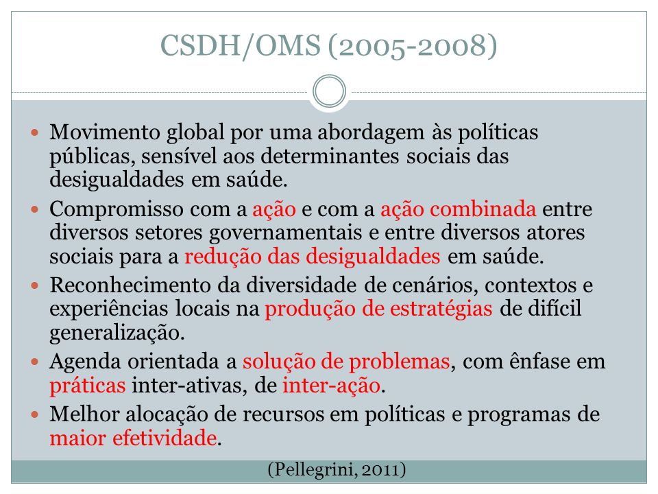 CSDH/OMS (2005-2008) Movimento global por uma abordagem às políticas públicas, sensível aos determinantes sociais das desigualdades em saúde.