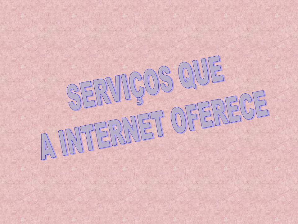 SERVIÇOS QUE A INTERNET OFERECE