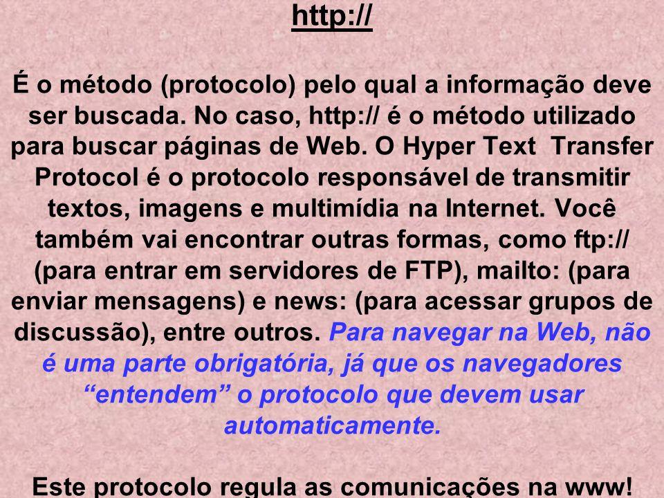 http:// É o método (protocolo) pelo qual a informação deve ser buscada