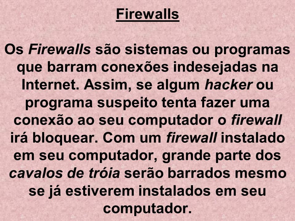 Firewalls Os Firewalls são sistemas ou programas que barram conexões indesejadas na Internet.
