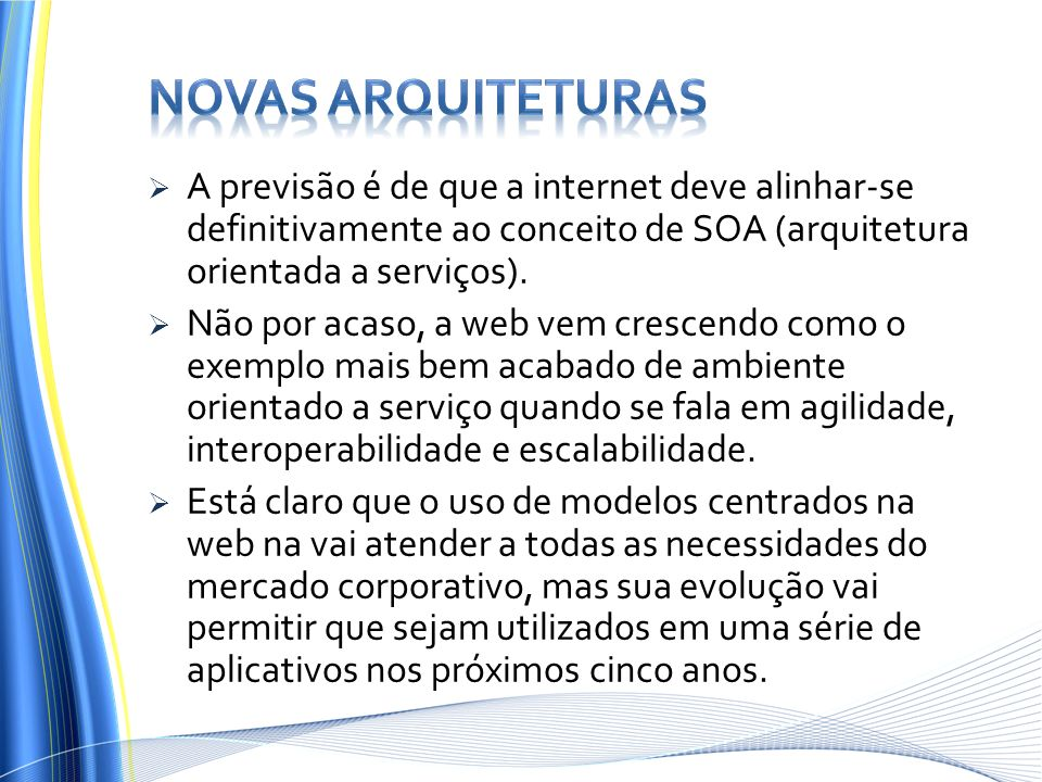 Novas arquiteturas A previsão é de que a internet deve alinhar-se definitivamente ao conceito de SOA (arquitetura orientada a serviços).
