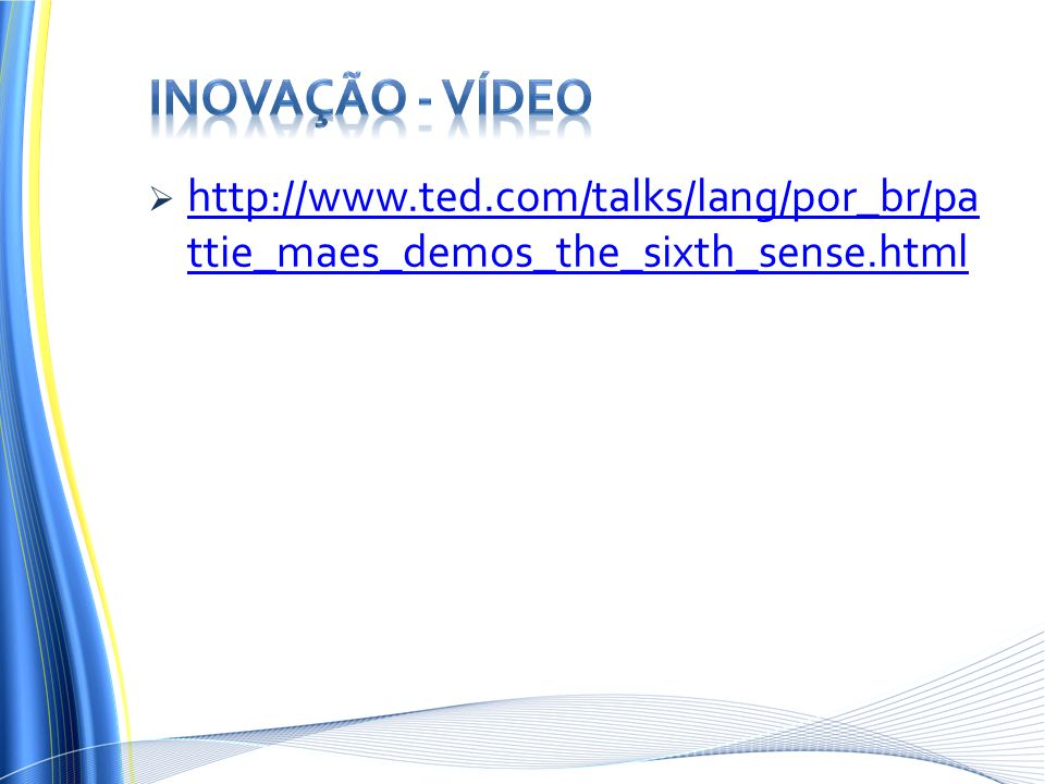 Inovação - Vídeo http://www.ted.com/talks/lang/por_br/pattie_maes_demos_the_sixth_sense.html