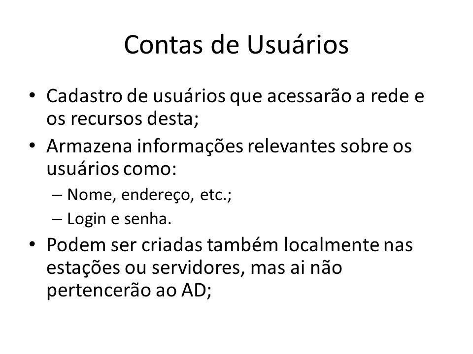 Contas de Usuários Cadastro de usuários que acessarão a rede e os recursos desta; Armazena informações relevantes sobre os usuários como: