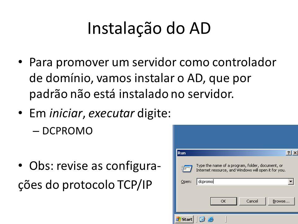 Instalação do AD Para promover um servidor como controlador de domínio, vamos instalar o AD, que por padrão não está instalado no servidor.
