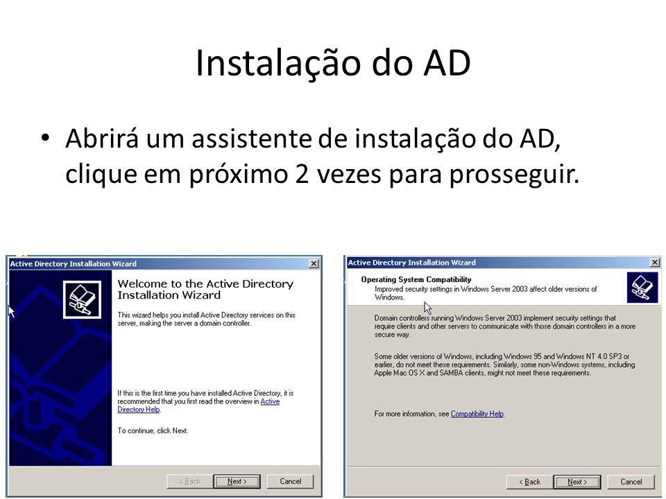 Instalação do AD Abrirá um assistente de instalação do AD, clique em próximo 2 vezes para prosseguir.