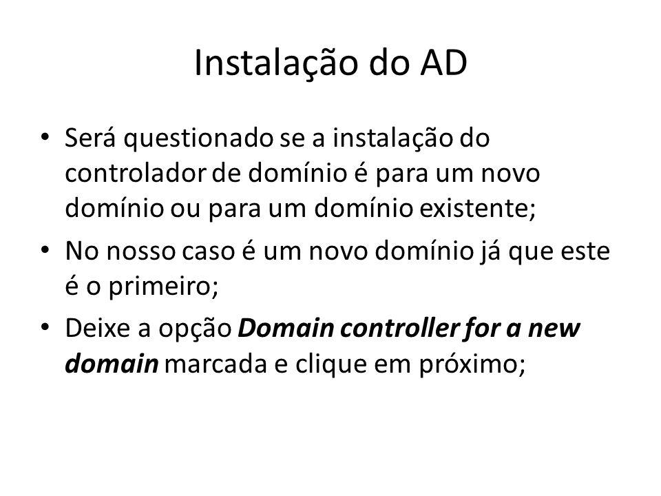 Instalação do AD Será questionado se a instalação do controlador de domínio é para um novo domínio ou para um domínio existente;