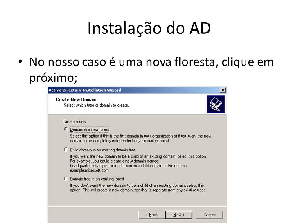 Instalação do AD No nosso caso é uma nova floresta, clique em próximo;