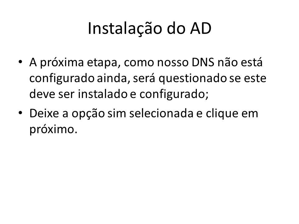 Instalação do AD A próxima etapa, como nosso DNS não está configurado ainda, será questionado se este deve ser instalado e configurado;