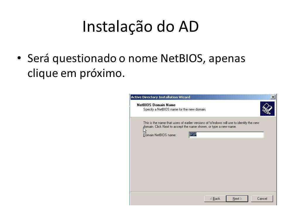Instalação do AD Será questionado o nome NetBIOS, apenas clique em próximo.