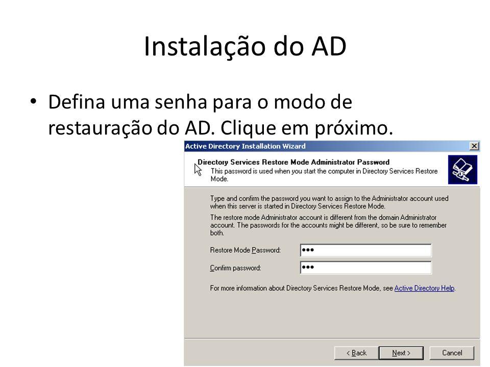 Instalação do AD Defina uma senha para o modo de restauração do AD. Clique em próximo.