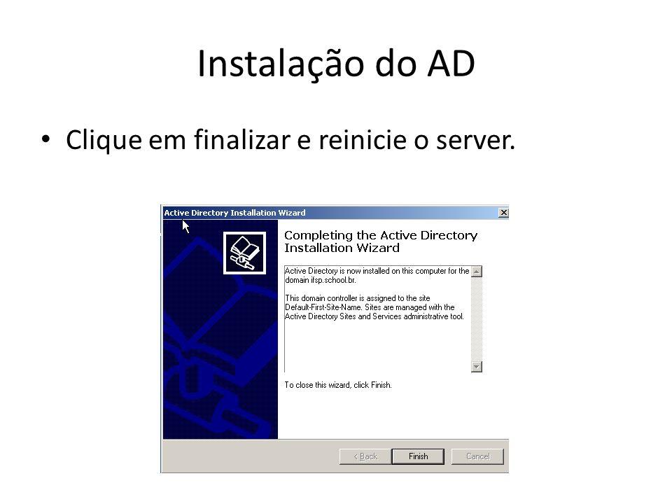 Instalação do AD Clique em finalizar e reinicie o server.
